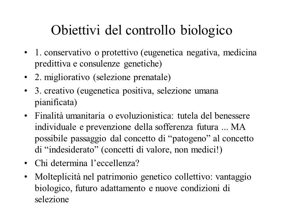 Obiettivi del controllo biologico 1. conservativo o protettivo (eugenetica negativa, medicina predittiva e consulenze genetiche) 2. migliorativo (sele