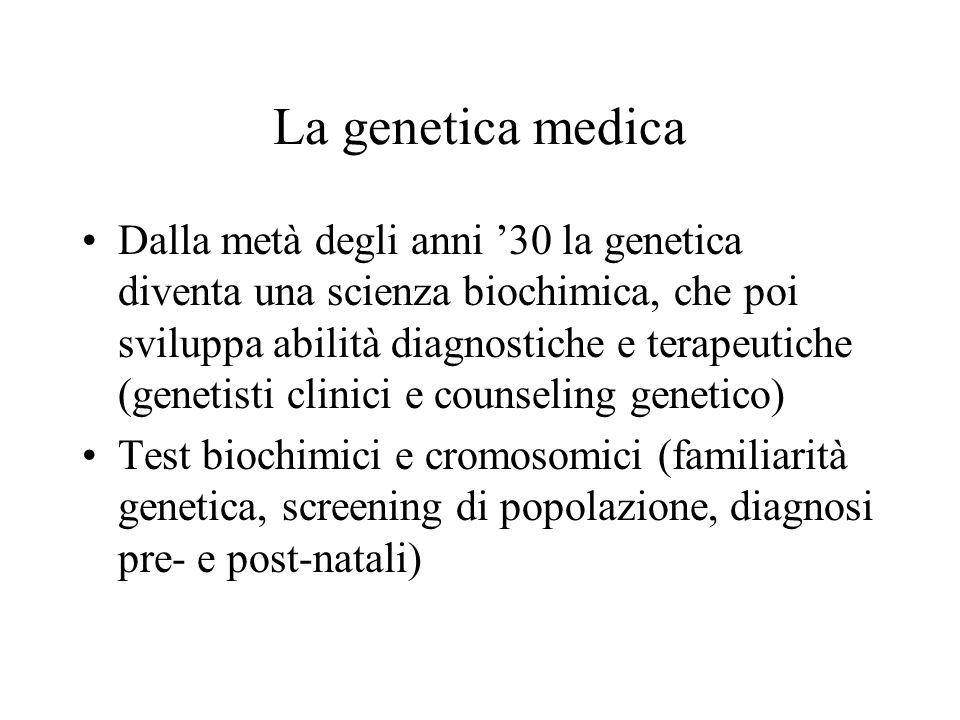 La genetica medica Dalla metà degli anni '30 la genetica diventa una scienza biochimica, che poi sviluppa abilità diagnostiche e terapeutiche (genetis