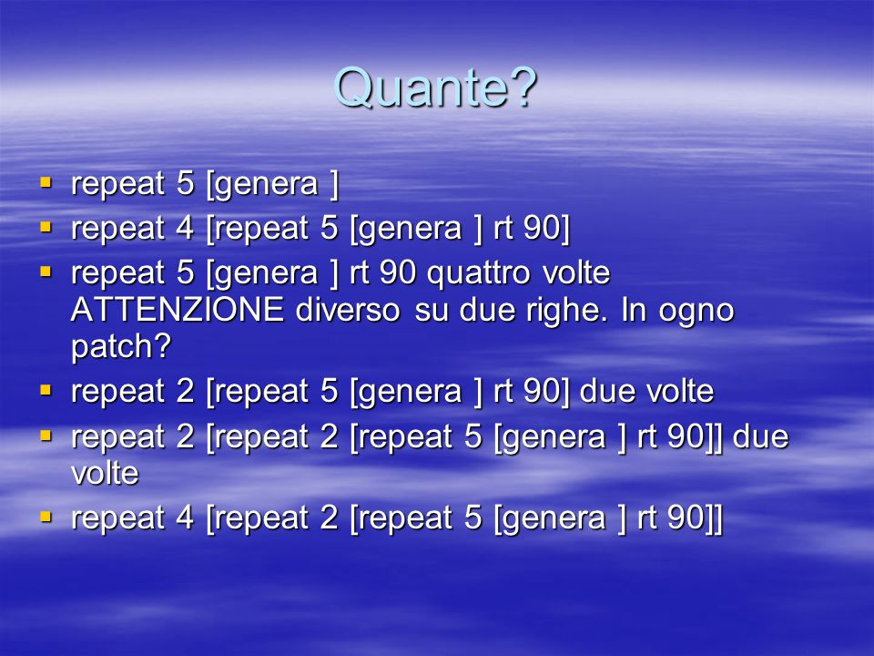 Quante?  repeat 5 [genera ]  repeat 4 [repeat 5 [genera ] rt 90]  repeat 5 [genera ] rt 90 quattro volte ATTENZIONE diverso su due righe. In ogno p