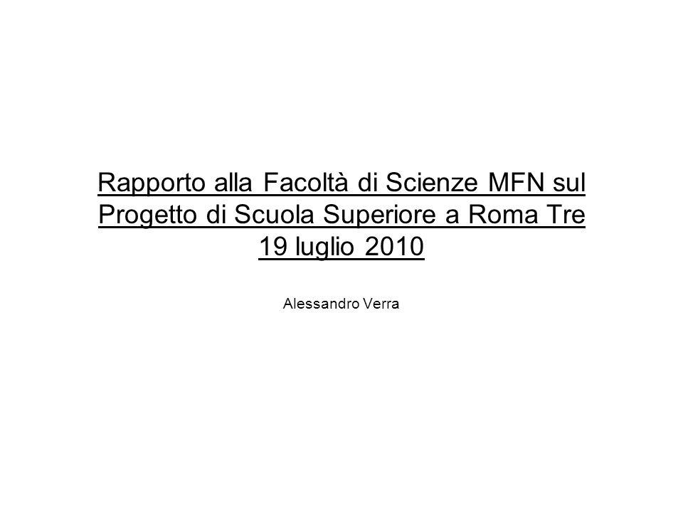 Rapporto alla Facoltà di Scienze MFN sul Progetto di Scuola Superiore a Roma Tre 19 luglio 2010 Alessandro Verra