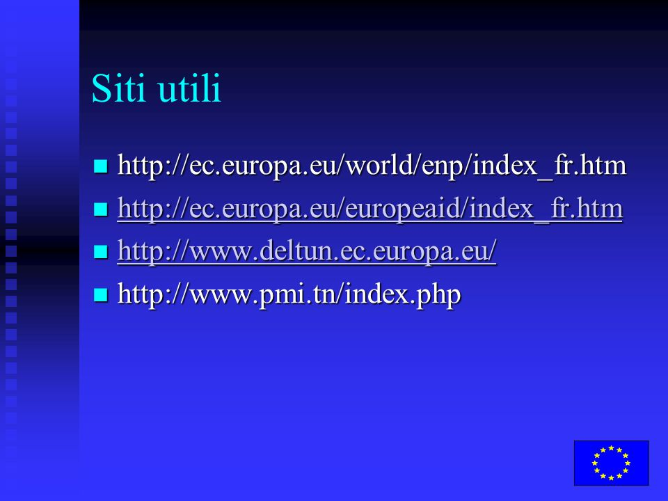 Siti utili http://ec.europa.eu/world/enp/index_fr.htm http://ec.europa.eu/world/enp/index_fr.htm http://ec.europa.eu/europeaid/index_fr.htm http://ec.