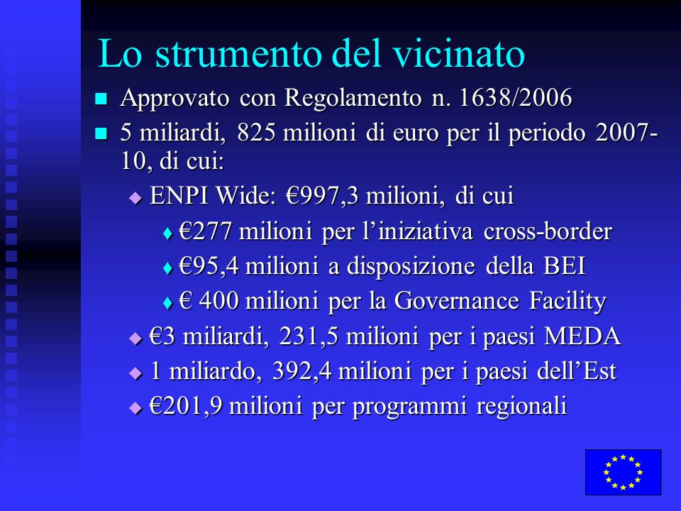 Lo strumento del vicinato Approvato con Regolamento n. 1638/2006 Approvato con Regolamento n. 1638/2006 5 miliardi, 825 milioni di euro per il periodo