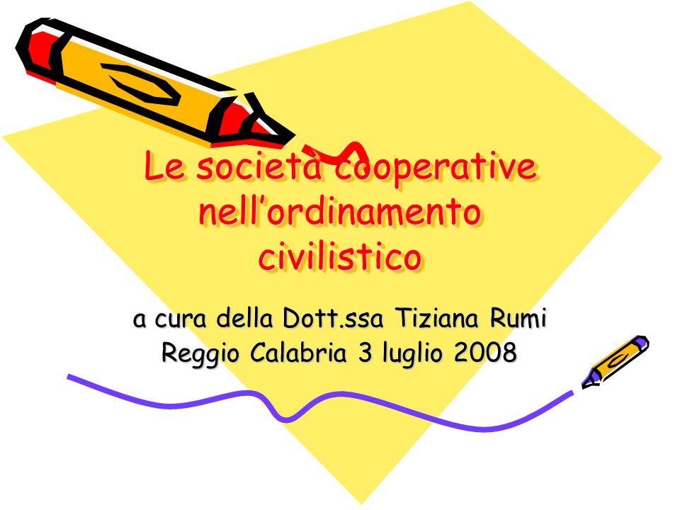 Le società cooperative nell'ordinamento civilistico a cura della Dott.ssa Tiziana Rumi Reggio Calabria 3 luglio 2008