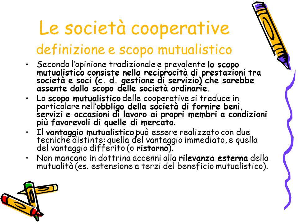 Le società cooperative definizione e scopo mutualistico Secondo l'opinione tradizionale e prevalente lo scopo mutualistico consiste nella reciprocità