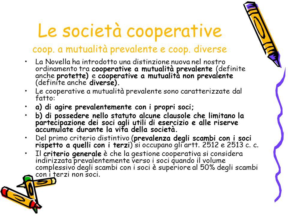 Le società cooperative coop. a mutualità prevalente e coop. diverse La Novella ha introdotto una distinzione nuova nel nostro ordinamento tra cooperat