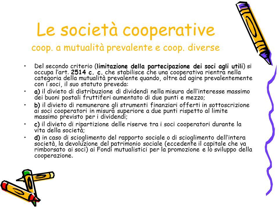 Le società cooperative coop. a mutualità prevalente e coop. diverse Del secondo criterio (limitazione della partecipazione dei soci agli utili) si occ