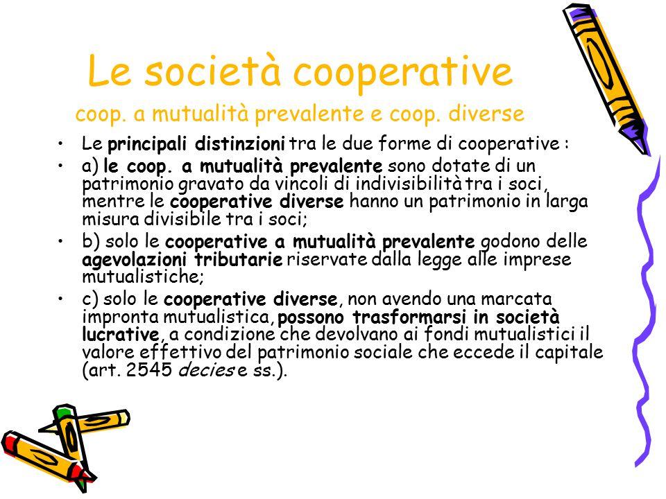 Le società cooperative coop. a mutualità prevalente e coop. diverse Le principali distinzioni tra le due forme di cooperative : a) le coop. a mutualit