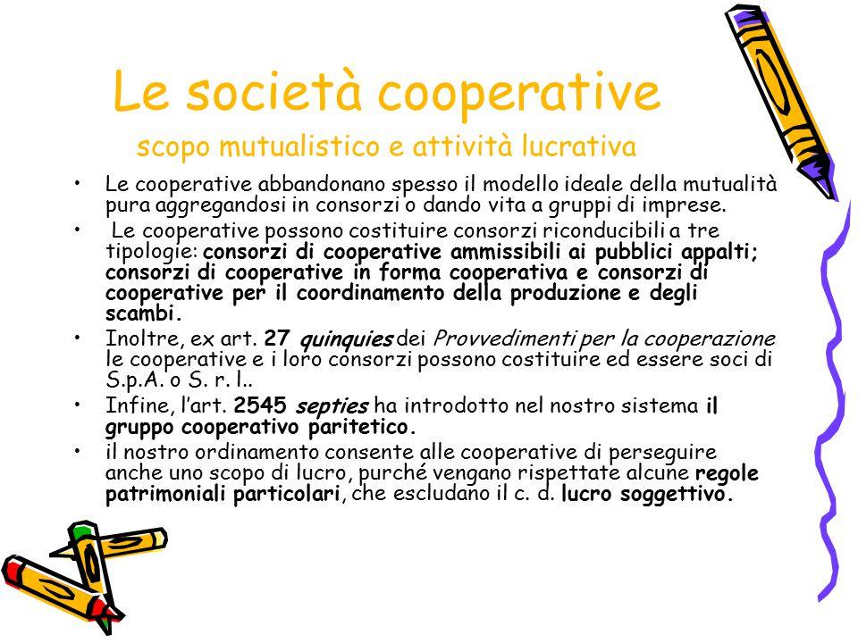 Le società cooperative scopo mutualistico e attività lucrativa Le cooperative abbandonano spesso il modello ideale della mutualità pura aggregandosi i