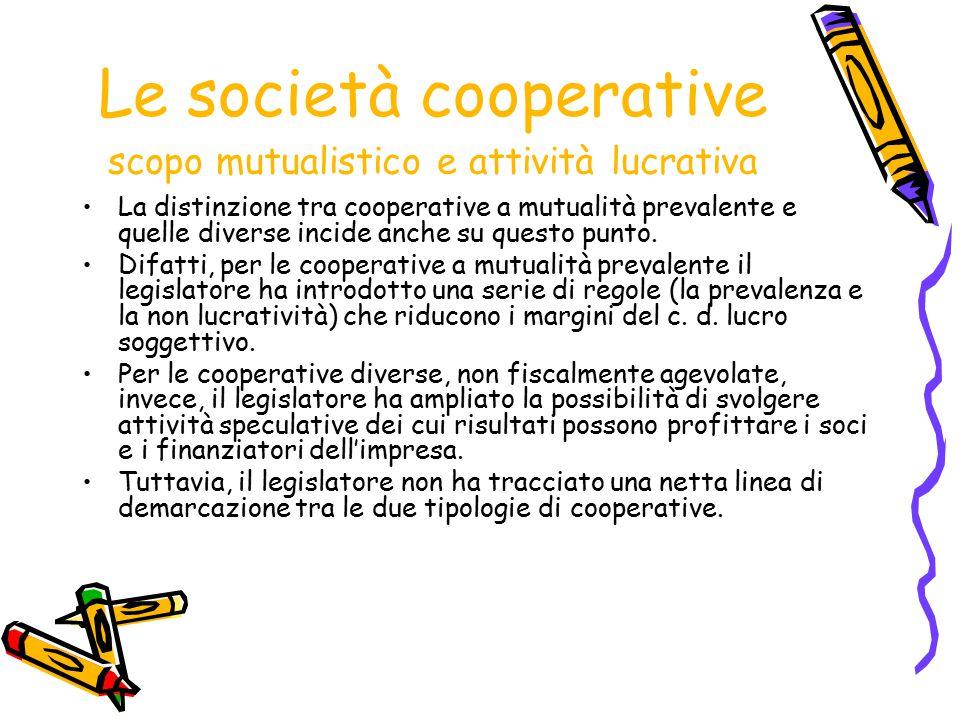Le società cooperative scopo mutualistico e attività lucrativa La distinzione tra cooperative a mutualità prevalente e quelle diverse incide anche su