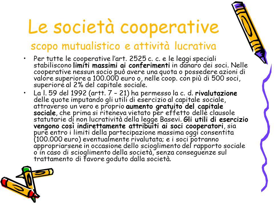 Le società cooperative scopo mutualistico e attività lucrativa Per tutte le cooperative l'art. 2525 c. c. e le leggi speciali stabiliscono limiti mass