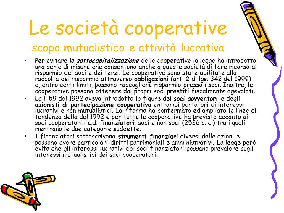 Le società cooperative scopo mutualistico e attività lucrativa Per evitare la sottocapitalizzazione delle cooperative la legge ha introdotto una serie