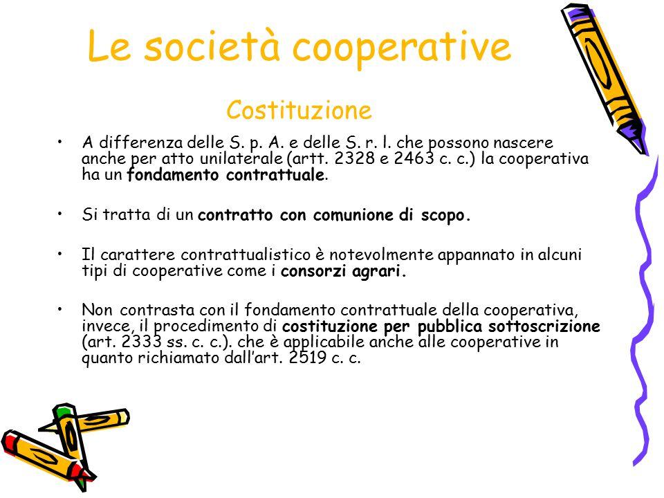 Le società cooperative Costituzione A differenza delle S. p. A. e delle S. r. l. che possono nascere anche per atto unilaterale (artt. 2328 e 2463 c.