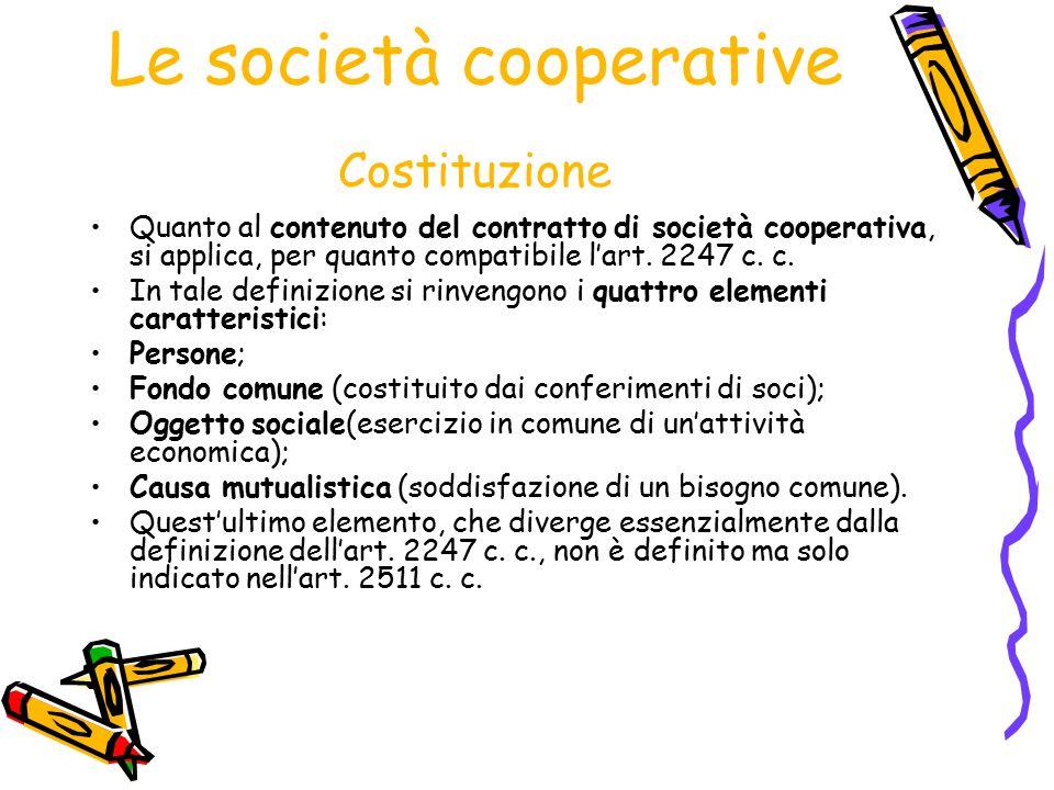 Le società cooperative Costituzione Quanto al contenuto del contratto di società cooperativa, si applica, per quanto compatibile l'art. 2247 c. c. In