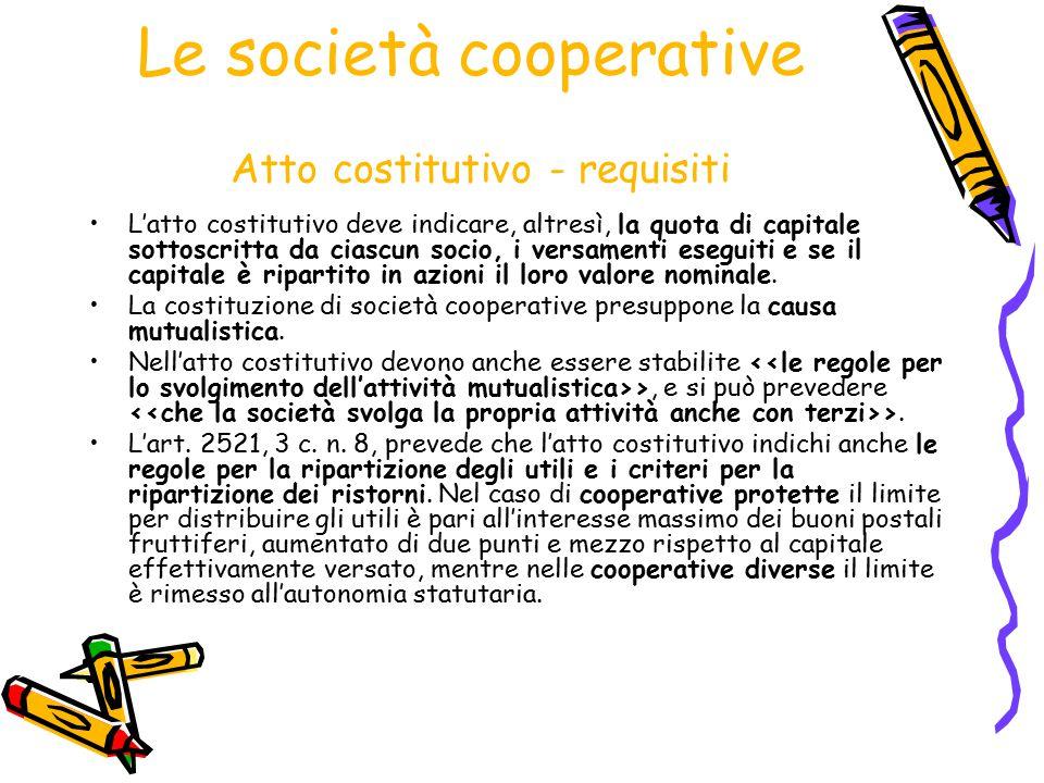 Le società cooperative Atto costitutivo - requisiti L'atto costitutivo deve indicare, altresì, la quota di capitale sottoscritta da ciascun socio, i v