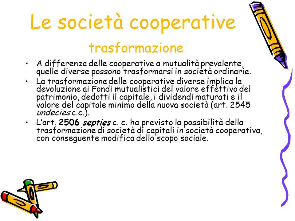 Le società cooperative trasformazione A differenza delle cooperative a mutualità prevalente, quelle diverse possono trasformarsi in società ordinarie.