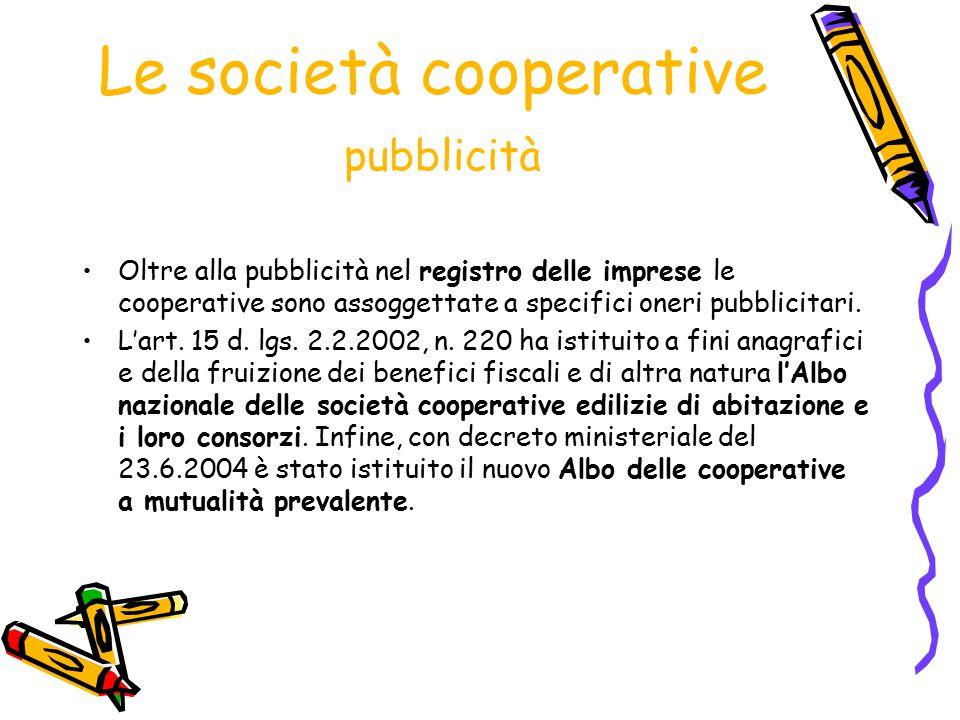 Le società cooperative pubblicità Oltre alla pubblicità nel registro delle imprese le cooperative sono assoggettate a specifici oneri pubblicitari. L'