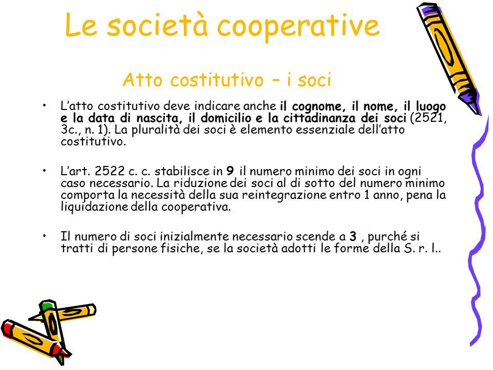 Le società cooperative Atto costitutivo – i soci L'atto costitutivo deve indicare anche il cognome, il nome, il luogo e la data di nascita, il domicil