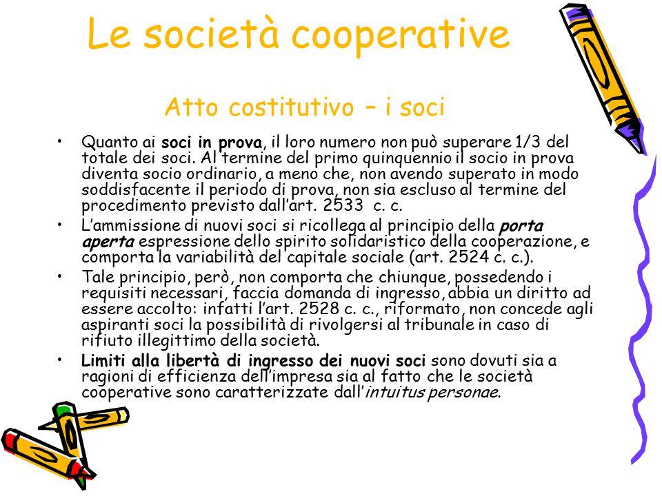 Le società cooperative Atto costitutivo – i soci Quanto ai soci in prova, il loro numero non può superare 1/3 del totale dei soci. Al termine del prim