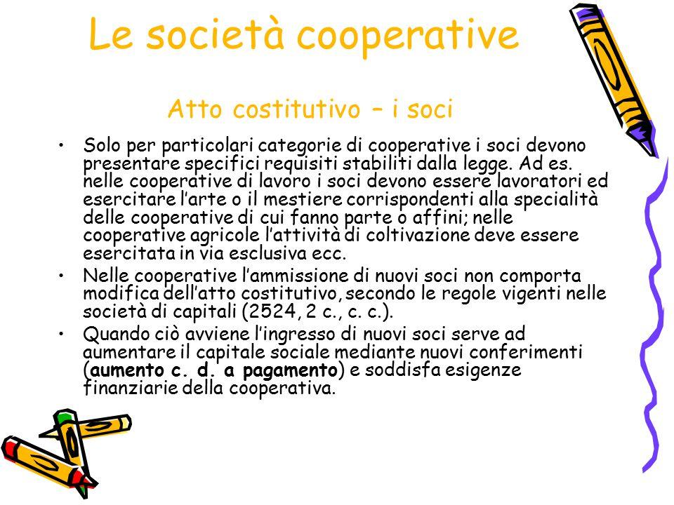 Le società cooperative Atto costitutivo – i soci Solo per particolari categorie di cooperative i soci devono presentare specifici requisiti stabiliti