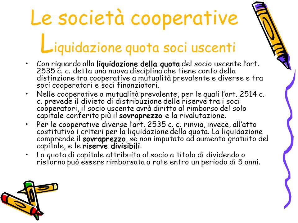 Le società cooperative L iquidazione quota soci uscenti Con riguardo alla liquidazione della quota del socio uscente l'art. 2535 c. c. detta una nuova