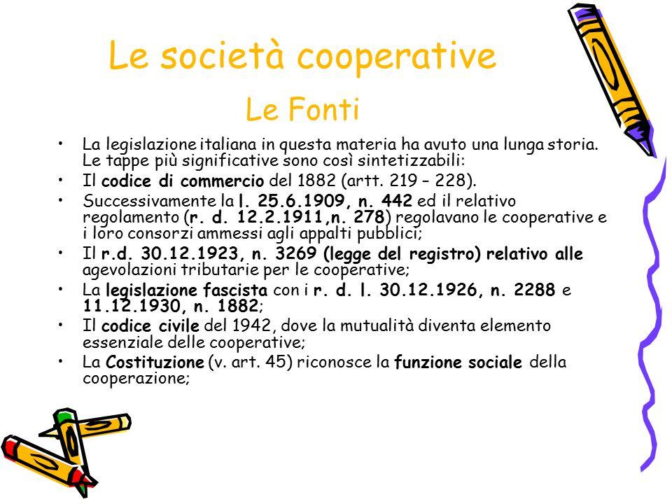Le società cooperative Le Fonti La legislazione italiana in questa materia ha avuto una lunga storia. Le tappe più significative sono così sintetizzab