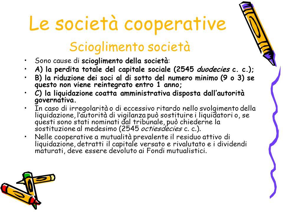 Le società cooperative Scioglimento società Sono cause di scioglimento della società: A) la perdita totale del capitale sociale (2545 duodecies c. c.)