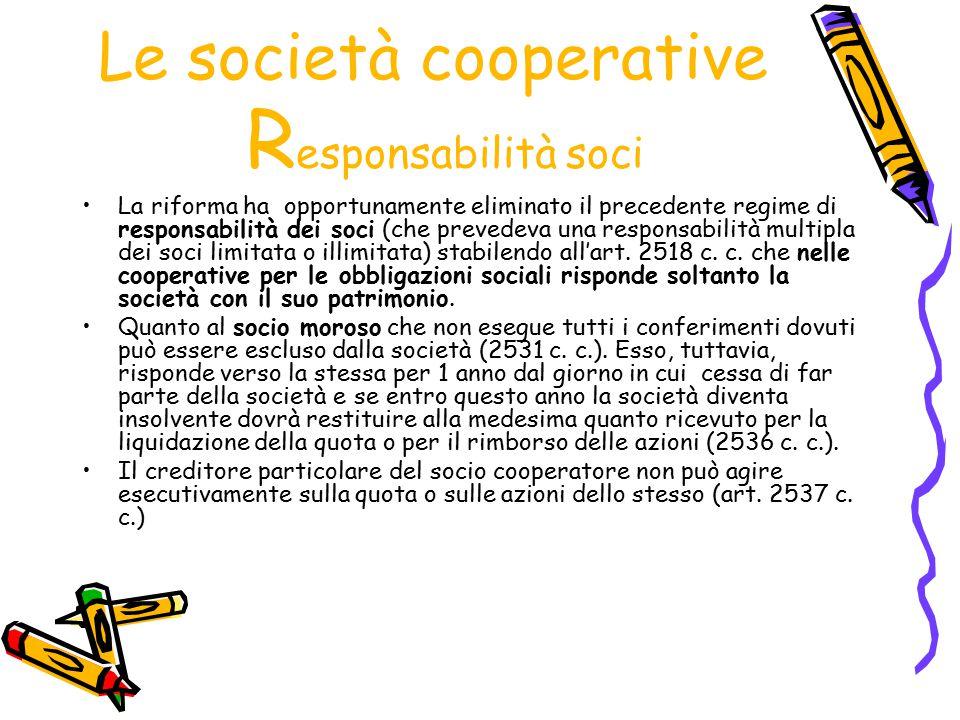 Le società cooperative R esponsabilità soci La riforma ha opportunamente eliminato il precedente regime di responsabilità dei soci (che prevedeva una
