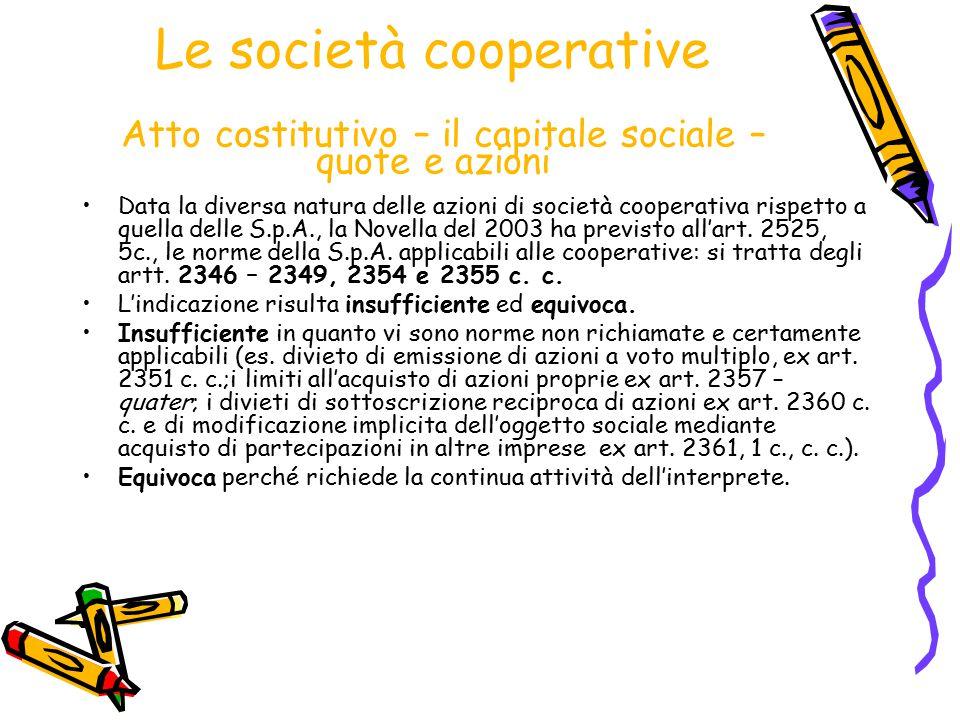 Le società cooperative Atto costitutivo – il capitale sociale – quote e azioni Data la diversa natura delle azioni di società cooperativa rispetto a q