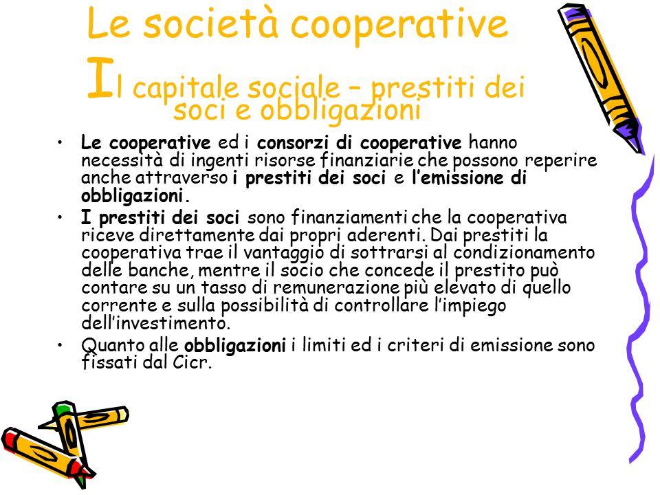 Le società cooperative I l capitale sociale – prestiti dei soci e obbligazioni Le cooperative ed i consorzi di cooperative hanno necessità di ingenti