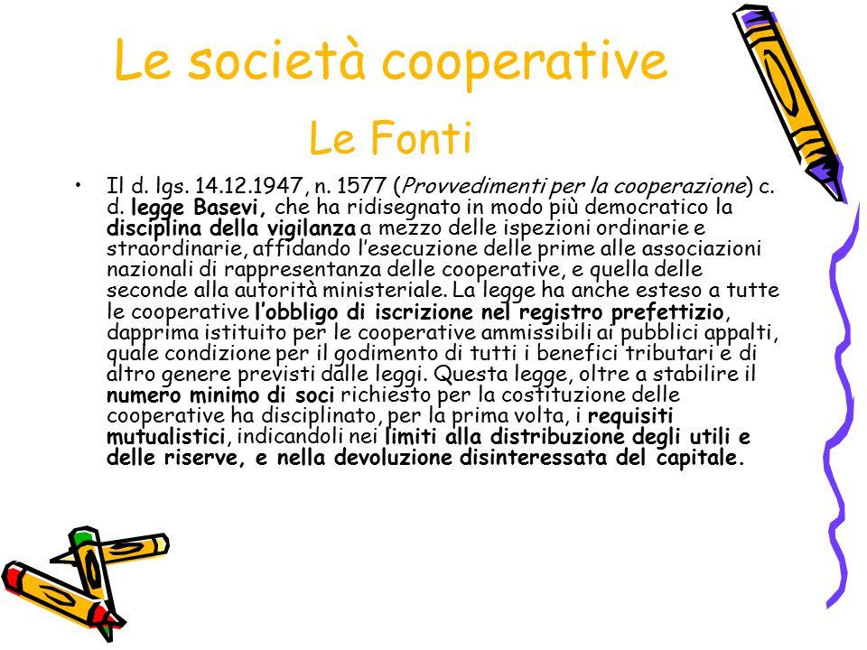 Le società cooperative Le Fonti Il d. lgs. 14.12.1947, n. 1577 (Provvedimenti per la cooperazione) c. d. legge Basevi, che ha ridisegnato in modo più