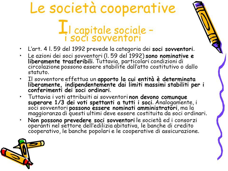 Le società cooperative I l capitale sociale – i soci sovventori L'art. 4 l. 59 del 1992 prevede la categoria dei soci sovventori. Le azioni dei soci s