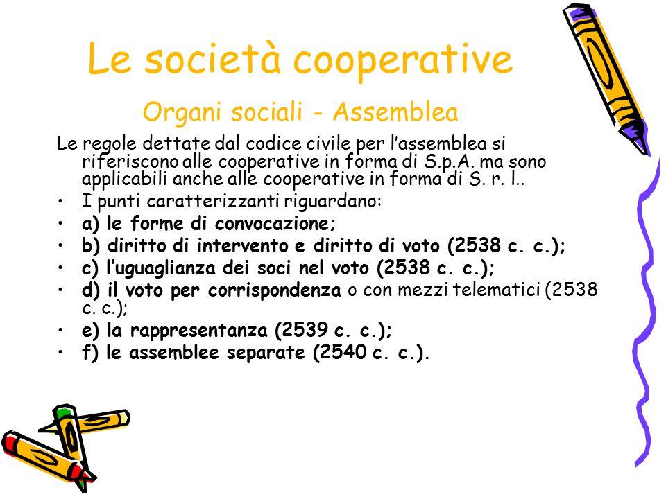 Le società cooperative Organi sociali - Assemblea Le regole dettate dal codice civile per l'assemblea si riferiscono alle cooperative in forma di S.p.