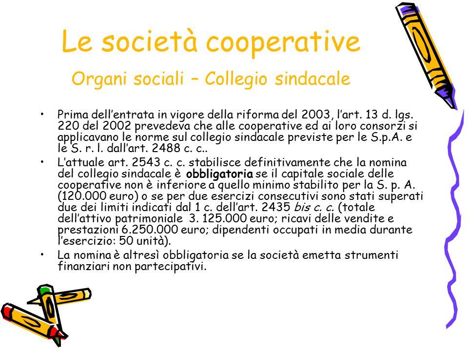 Le società cooperative Organi sociali – Collegio sindacale Prima dell'entrata in vigore della riforma del 2003, l'art. 13 d. lgs. 220 del 2002 prevede