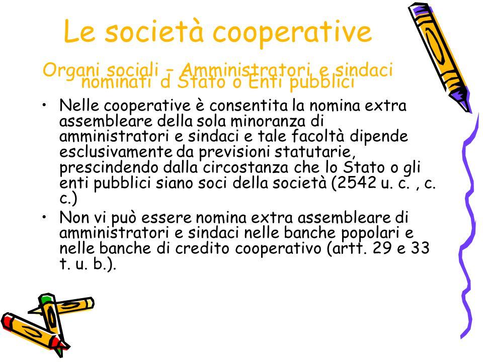 Le società cooperative Organi sociali – Amministratori e sindaci nominati d Stato o Enti pubblici Nelle cooperative è consentita la nomina extra assem