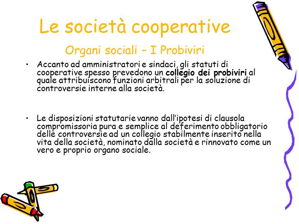 Le società cooperative Organi sociali – I Probiviri Accanto ad amministratori e sindaci, gli statuti di cooperative spesso prevedono un collegio dei p