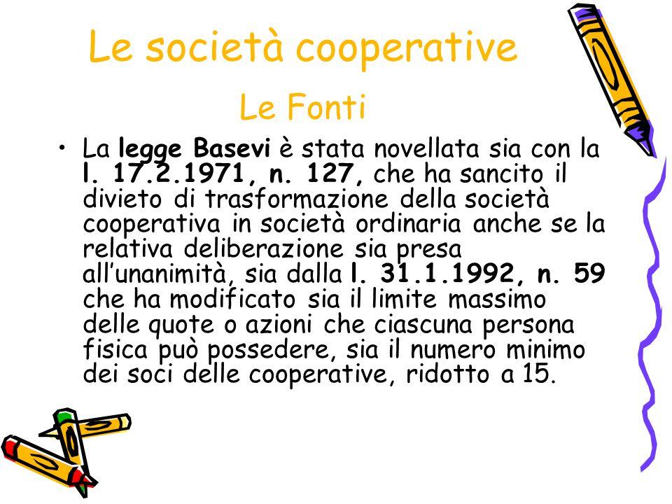 Le società cooperative Le Fonti La legge Basevi è stata novellata sia con la l. 17.2.1971, n. 127, che ha sancito il divieto di trasformazione della s
