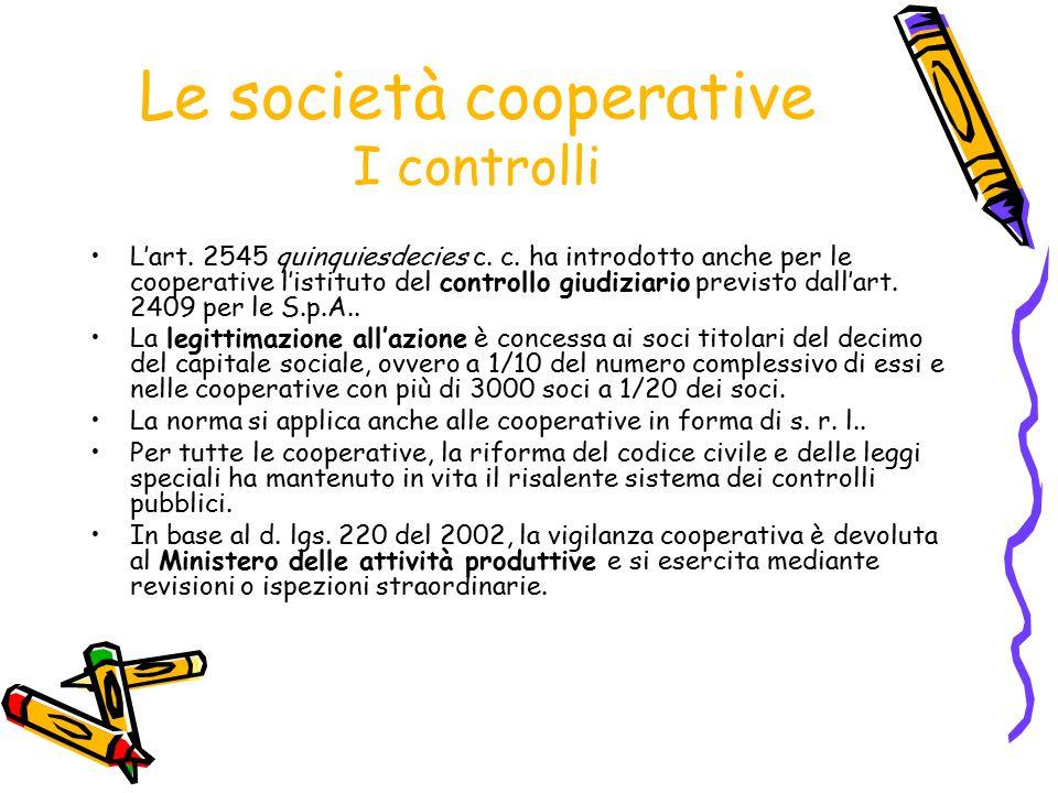 Le società cooperative I controlli L'art. 2545 quinquiesdecies c. c. ha introdotto anche per le cooperative l'istituto del controllo giudiziario previ