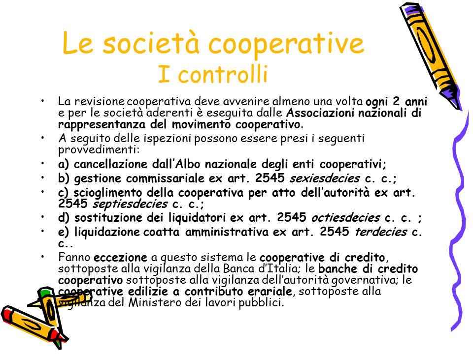 Le società cooperative I controlli La revisione cooperativa deve avvenire almeno una volta ogni 2 anni e per le società aderenti è eseguita dalle Asso