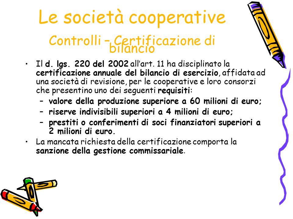 Le società cooperative Controlli – Certificazione di bilancio Il d. lgs. 220 del 2002 all'art. 11 ha disciplinato la certificazione annuale del bilanc