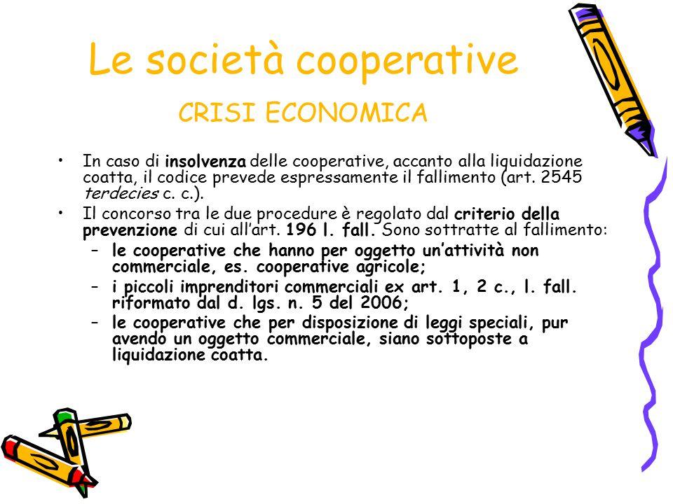 Le società cooperative CRISI ECONOMICA In caso di insolvenza delle cooperative, accanto alla liquidazione coatta, il codice prevede espressamente il f