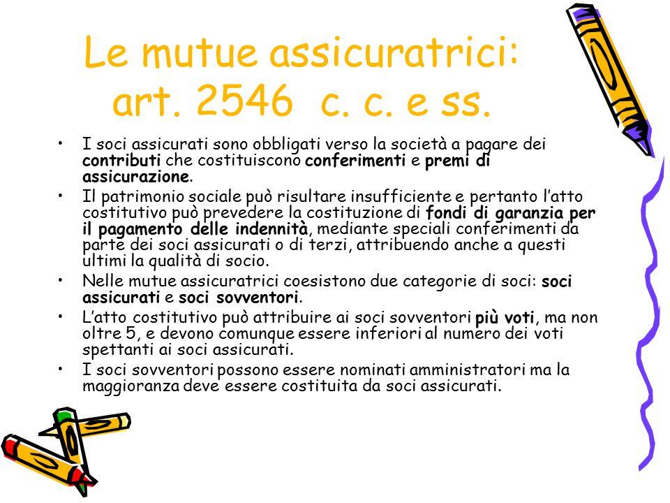 Le mutue assicuratrici: art. 2546 c. c. e ss. I soci assicurati sono obbligati verso la società a pagare dei contributi che costituiscono conferimenti