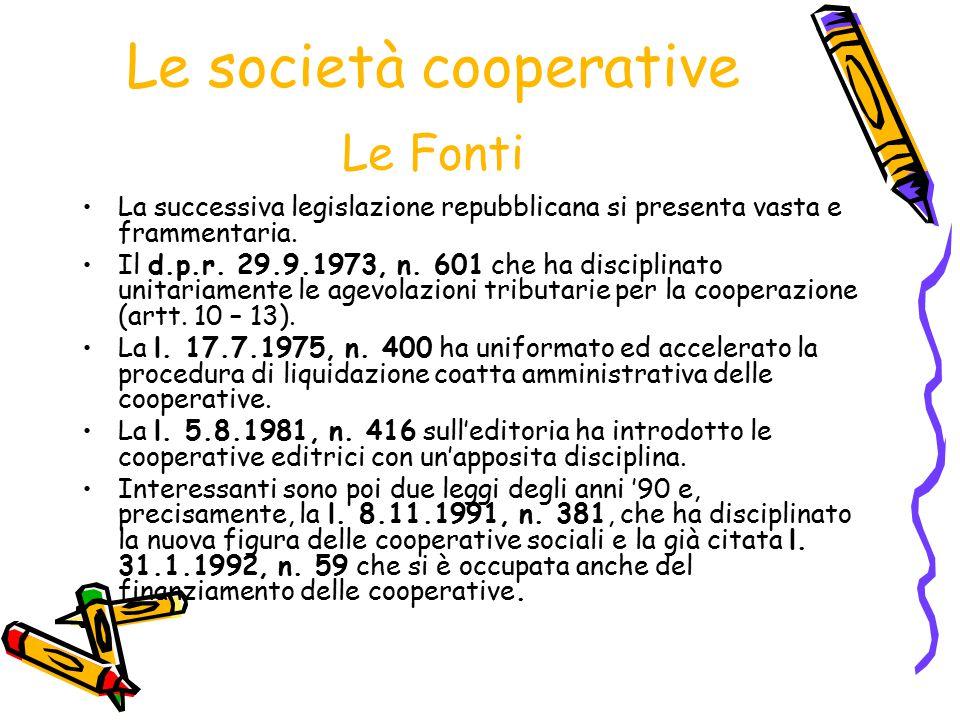 Le società cooperative Le Fonti La successiva legislazione repubblicana si presenta vasta e frammentaria. Il d.p.r. 29.9.1973, n. 601 che ha disciplin