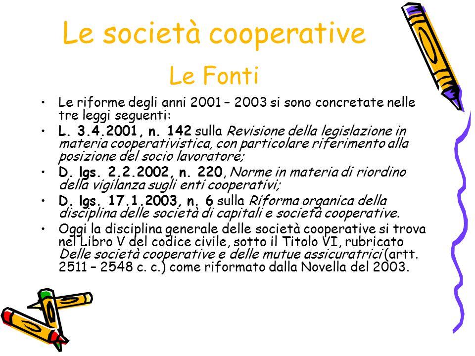 Le società cooperative Le Fonti Le riforme degli anni 2001 – 2003 si sono concretate nelle tre leggi seguenti: L. 3.4.2001, n. 142 sulla Revisione del