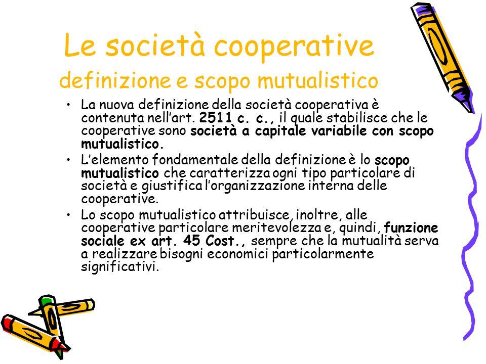 Le società cooperative definizione e scopo mutualistico La nuova definizione della società cooperativa è contenuta nell'art. 2511 c. c., il quale stab