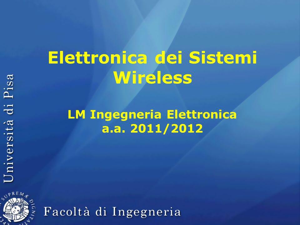 Elettronica dei Sistemi Wireless LM Ingegneria Elettronica a.a. 2011/2012
