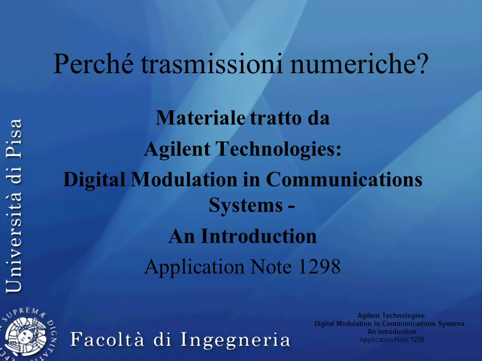 Perché trasmissioni numeriche? Materiale tratto da Agilent Technologies: Digital Modulation in Communications Systems - An Introduction Application No
