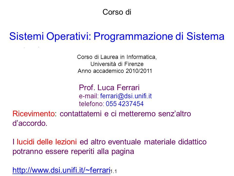 1.1 Corso di Sistemi Operativi: Programmazione di Sistema Corso di Laurea in Informatica, Università di Firenze Anno accademico 2010/2011 Prof. Luca F