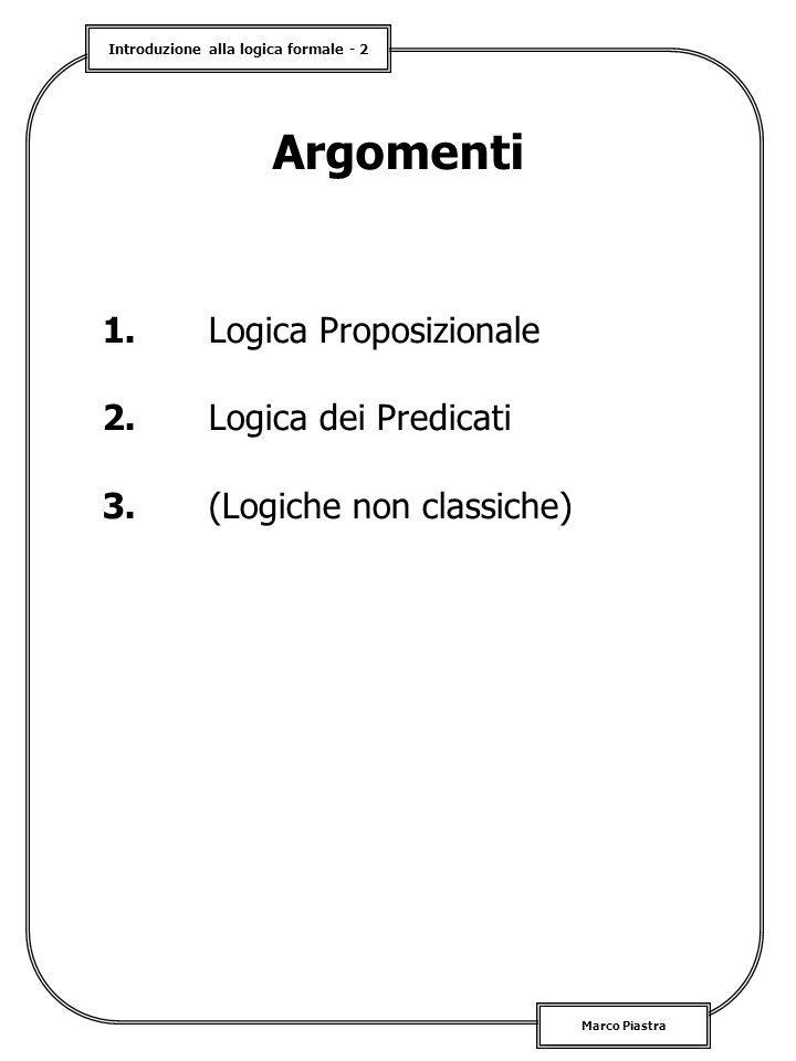 Introduzione alla logica formale - 2 Marco Piastra Argomenti 1.Logica Proposizionale 2.Logica dei Predicati 3.(Logiche non classiche)
