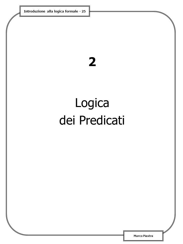 Introduzione alla logica formale - 25 Marco Piastra 2 Logica dei Predicati