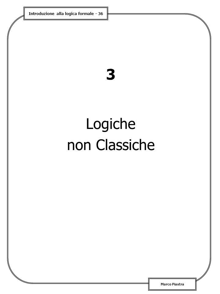Introduzione alla logica formale - 36 Marco Piastra 3 Logiche non Classiche